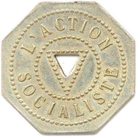 L'ACTION SOCIALISTE 1900  Légende entre deux grènetis. Octogone percé d'un trian…