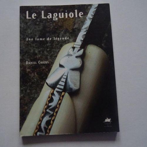 """""""Le laguiole : Une lame de légende """", Daniel Crozes ; Ed. Editions du Rouergue, …"""