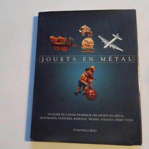 """Jouets en métal"", Constance King; Ed. Serge Médian / Book and Co, 2001, 128 p. …"