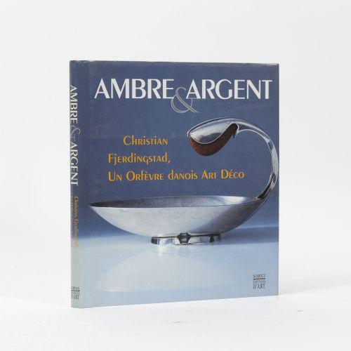 COLLECTIF Ambre & Argent.  Christian Fjerdingstad, Un Orfèvre danois Art Déco.  …