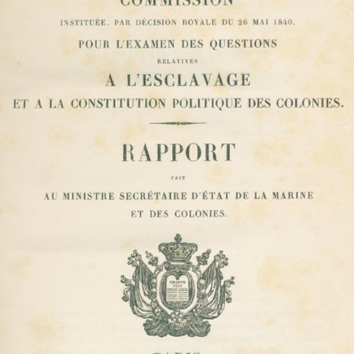 Ministere de la Marine et des Colonies (Hrsg.). 1840年5月26日皇家决定成立的委员会,负责审查与殖民地的奴隶…