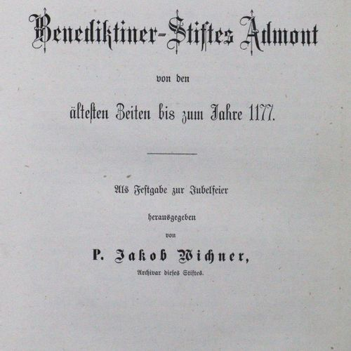 Wichner,J. Histoire de l'abbaye bénédictine d'Admont. 4 volumes. Graz, auto publ…