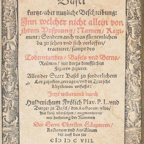Frölich,H. 关于备受赞誉和广为流传的巴塞尔城的简要而有用的描述。其中不仅描述了它的起源、名称、军团,而且还描述了那里可以看到的东西和已经失去的东西,以…
