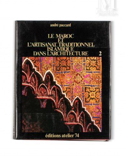 PACCARD (André) Le Maroc et l'artisanat traditionnel islamique dans l'architectu…