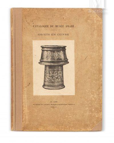 WIET (Gaston) Catalogue général du Musée arabe du Caire. Objets en cuivre. Le Ca…