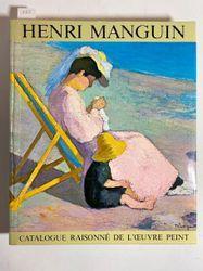 Henri MANGUIN Lucile et Claude Manguin (dir.), Henri Manguin. • Catalogue raison…