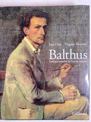 BALTHUS Jean Clair, Virginie Monnier, Balthus • Catalogue raisonné de l'oeuvre c…