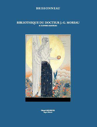 BIBLIOTHEQUE DU DOCTEUR J.-G. MOREAU & A DIVERS AMATEURS; Vente à 11 et à 14 heures