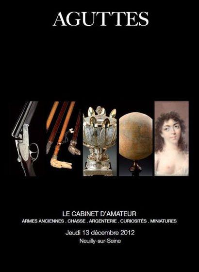 Le cabinet d'amateur : armes anciennes chasse argenterie curiosités miniatures